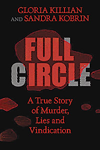 Full Circle: A True Story of Murder, Lies and Vindication