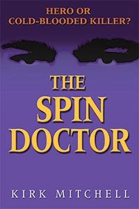 The Spin Doctor: Hero or Cold-Blooded Killer?